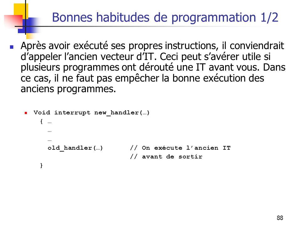 88 Bonnes habitudes de programmation 1/2 Après avoir exécuté ses propres instructions, il conviendrait dappeler lancien vecteur dIT. Ceci peut savérer