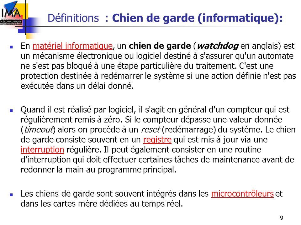 9 Définitions : Chien de garde (informatique): En matériel informatique, un chien de garde (watchdog en anglais) est un mécanisme électronique ou logi