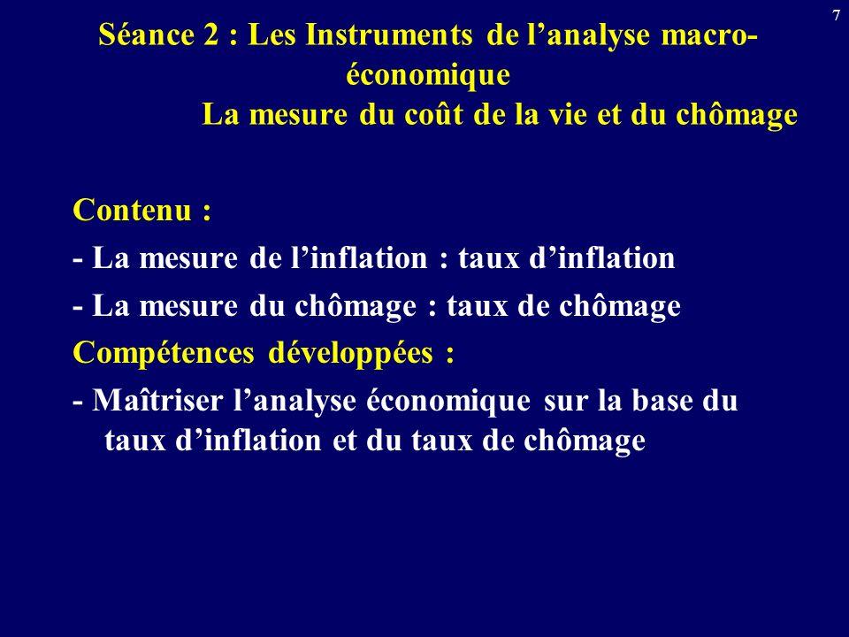 7 Séance 2 : Les Instruments de lanalyse macro- économique La mesure du coût de la vie et du chômage Contenu : - La mesure de linflation : taux dinfla