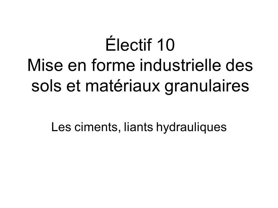 Électif 10 Mise en forme industrielle des sols et matériaux granulaires Les ciments, liants hydrauliques