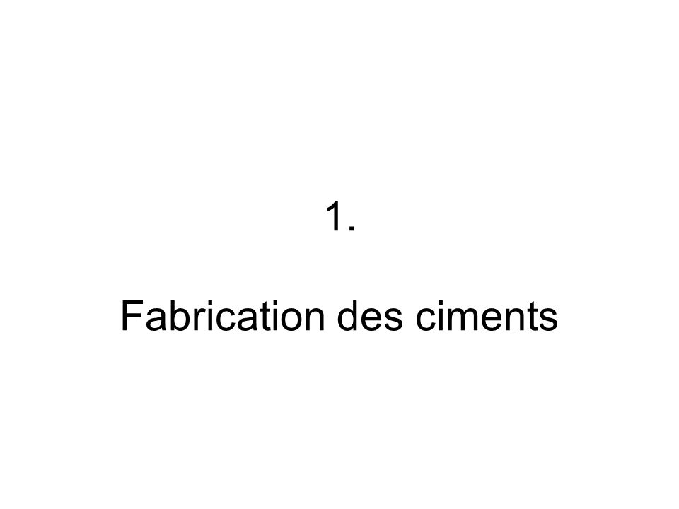1. Fabrication des ciments