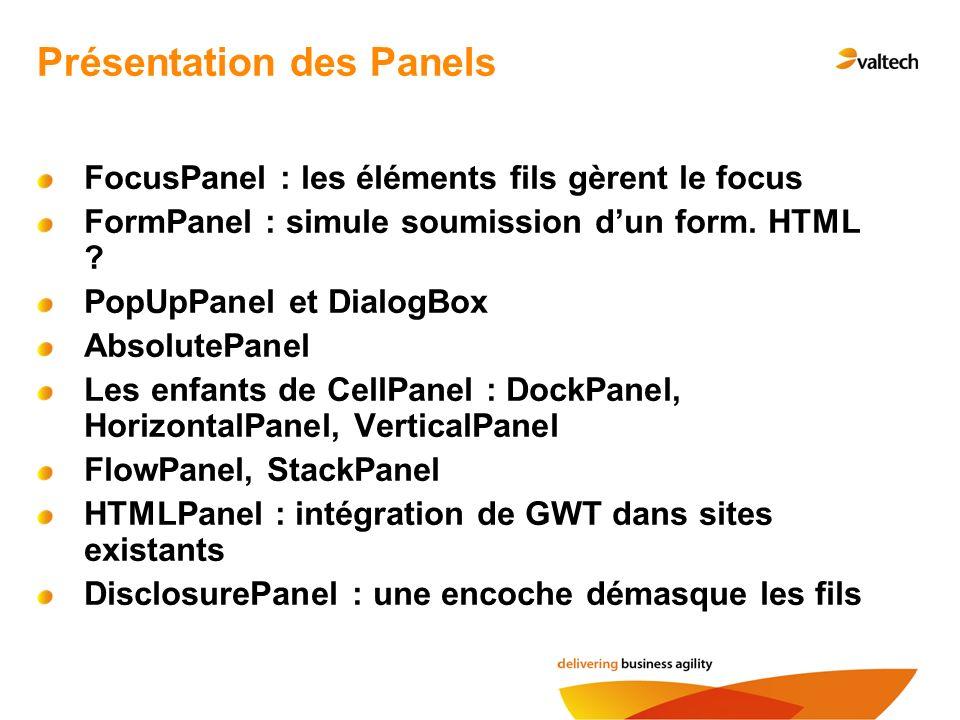FocusPanel : les éléments fils gèrent le focus FormPanel : simule soumission dun form.