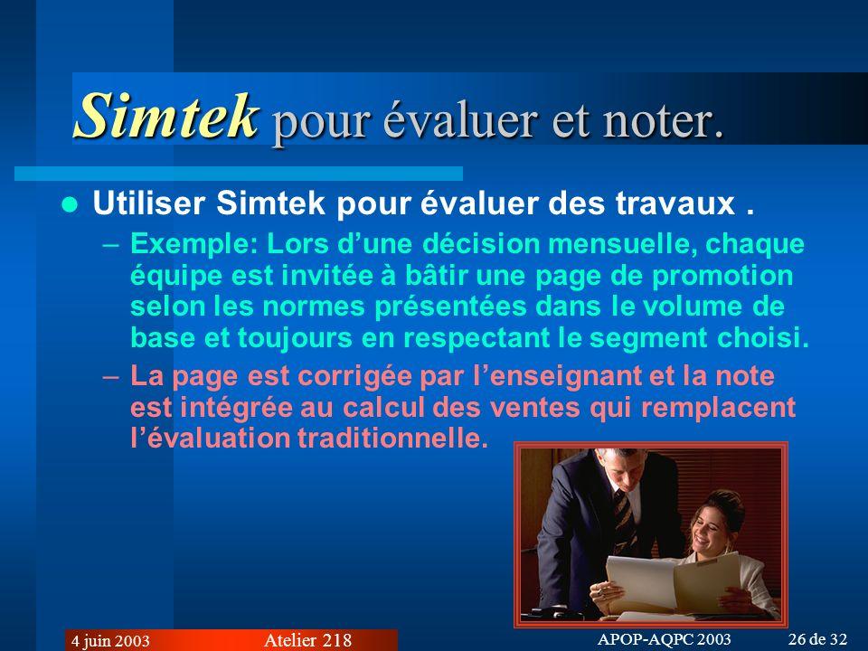 Atelier 218 4 juin 2003 APOP-AQPC 2003 26 de 32 Simtek pour évaluer et noter.