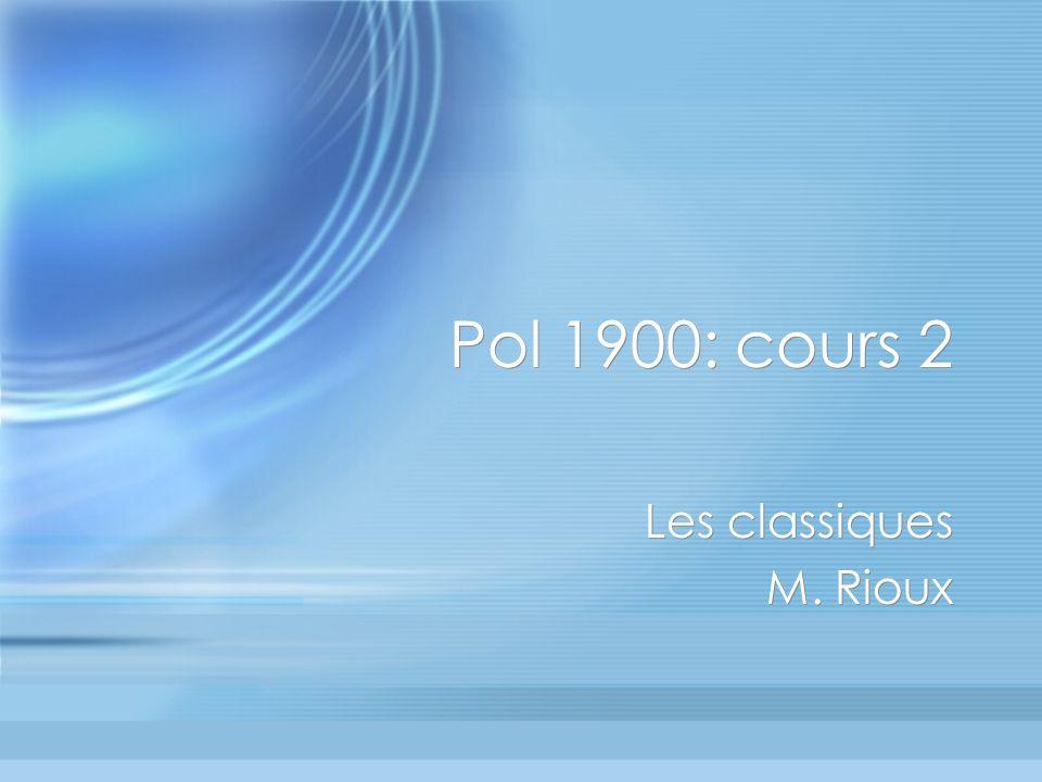 Pol 1900: cours 2 Les classiques M. Rioux Les classiques M. Rioux