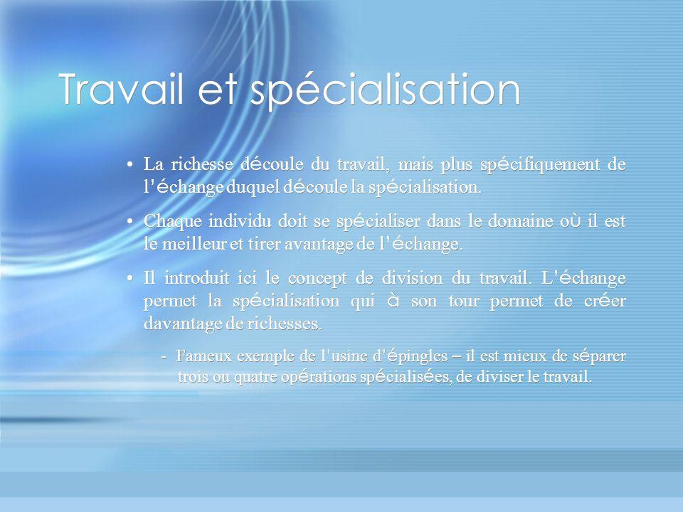 Travail et spécialisation La richesse d é coule du travail, mais plus sp é cifiquement de l é change duquel d é coule la sp é cialisation.
