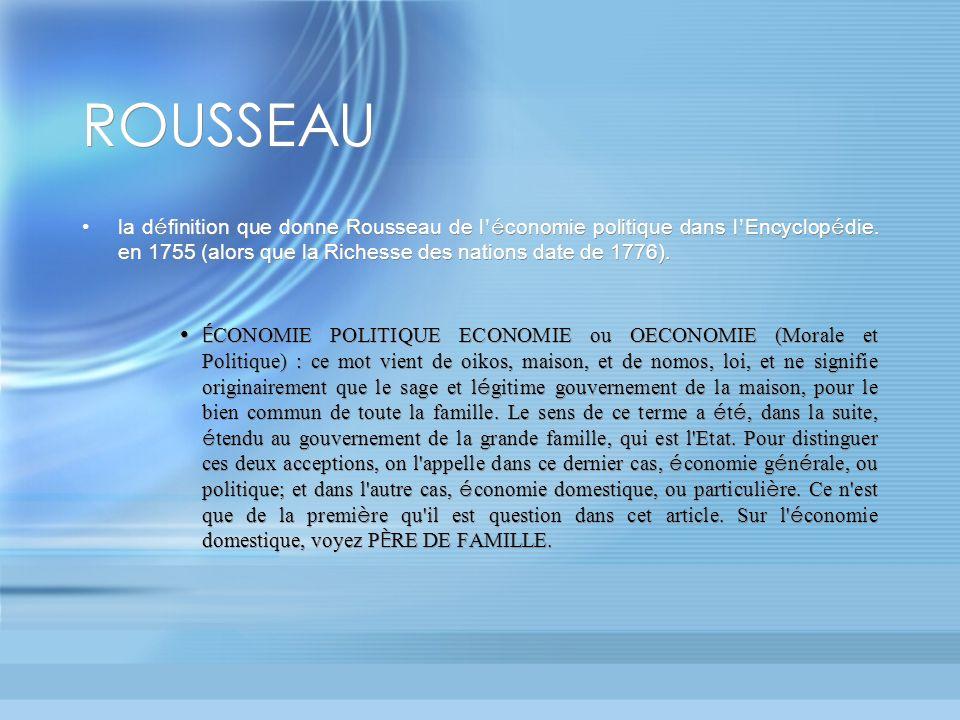 ROUSSEAU la d é finition que donne Rousseau de l é conomie politique dans l Encyclop é die. en 1755 (alors que la Richesse des nations date de 1776).
