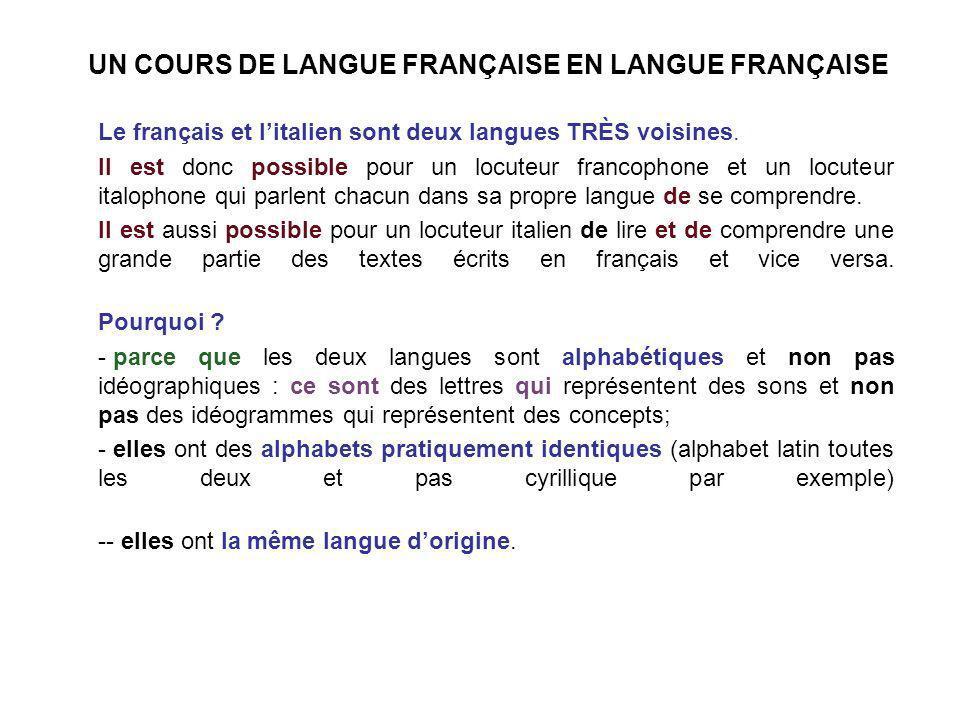 UN COURS DE LANGUE FRANÇAISE EN LANGUE FRANÇAISE Le français et litalien sont deux langues TRÈS voisines. Il est donc possible pour un locuteur franco