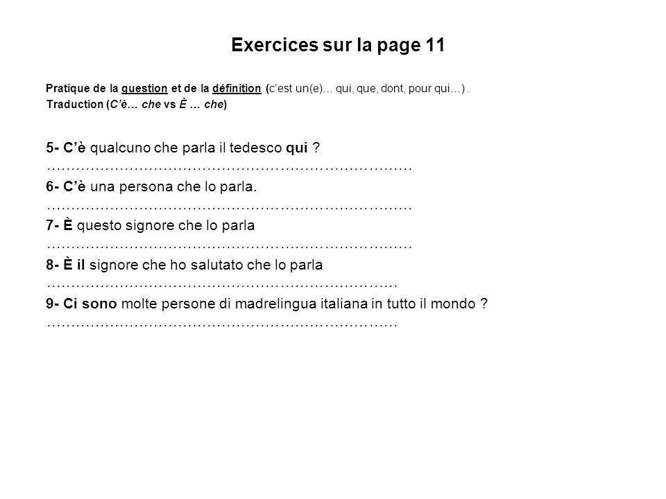 Exercices sur la page 11 Pratique de la question et de la définition (cest un(e)… qui, que, dont, pour qui…). Traduction (Cè… che vs È … che) 5- Cè qu