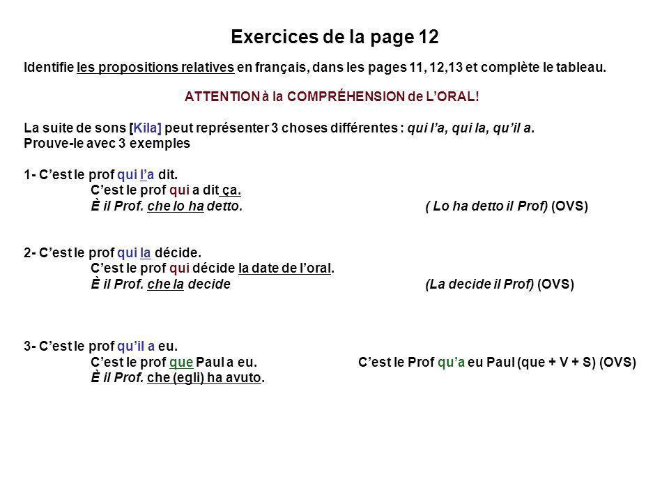 Exercices de la page 12 Identifie les propositions relatives en français, dans les pages 11, 12,13 et complète le tableau. ATTENTION à la COMPRÉHENSIO