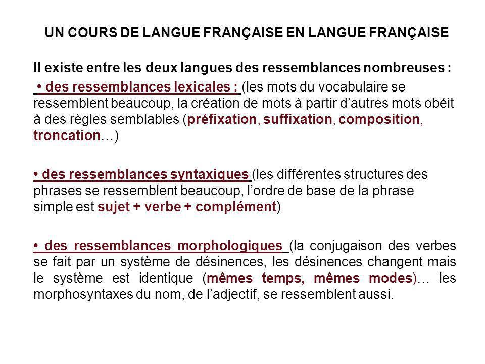 UN COURS DE LANGUE FRANÇAISE EN LANGUE FRANÇAISE Il existe entre les deux langues des ressemblances nombreuses : des ressemblances lexicales : (les mo