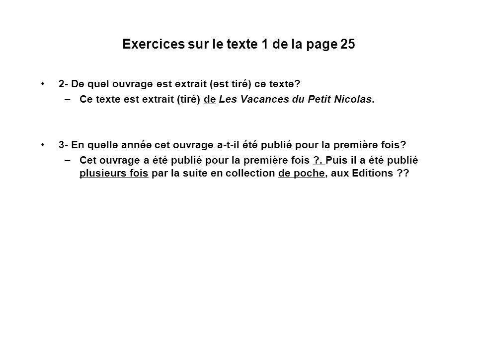 Exercices sur le texte 1 de la page 25 2- De quel ouvrage est extrait (est tiré) ce texte? –Ce texte est extrait (tiré) de Les Vacances du Petit Nicol