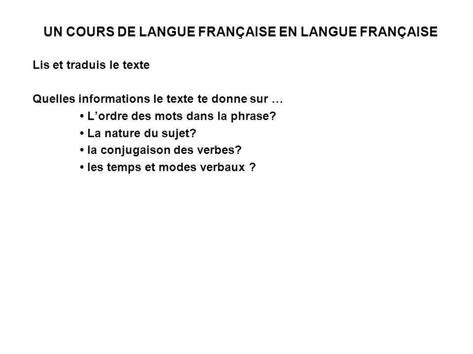 UN COURS DE LANGUE FRANÇAISE EN LANGUE FRANÇAISE Lis et traduis le texte Quelles informations le texte te donne sur … Lordre des mots dans la phrase.