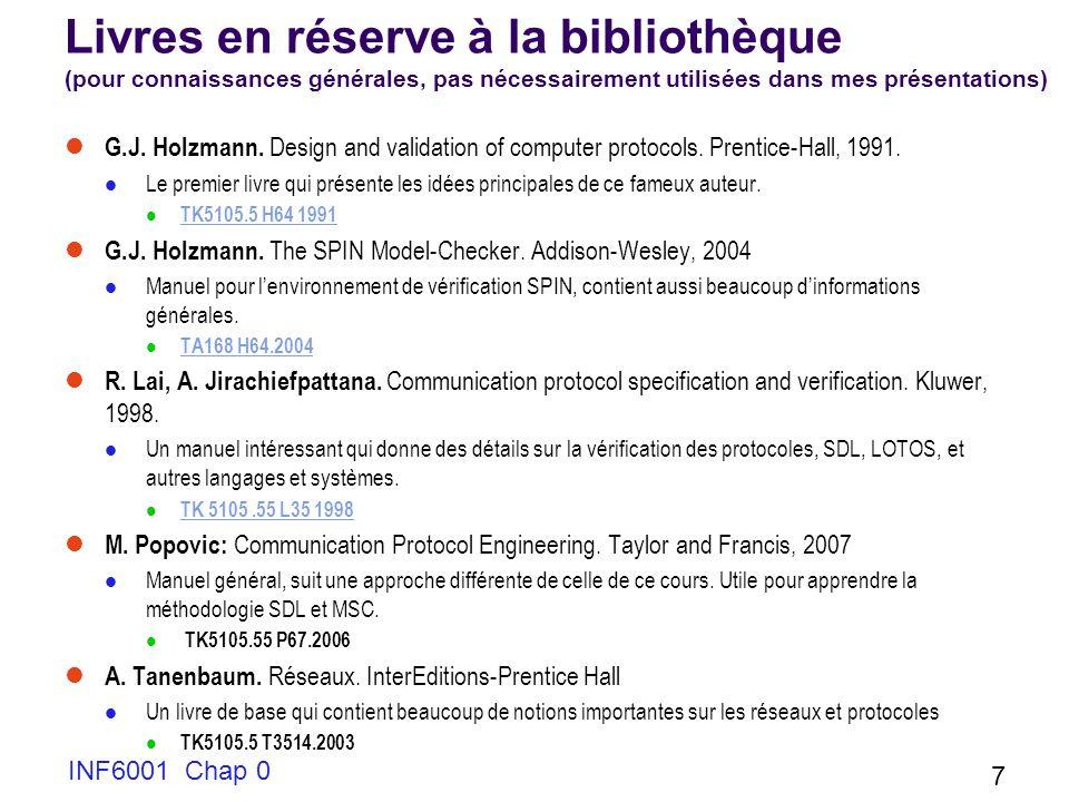 INF6001 Chap 0 7 Livres en réserve à la bibliothèque (pour connaissances générales, pas nécessairement utilisées dans mes présentations) G.J. Holzmann