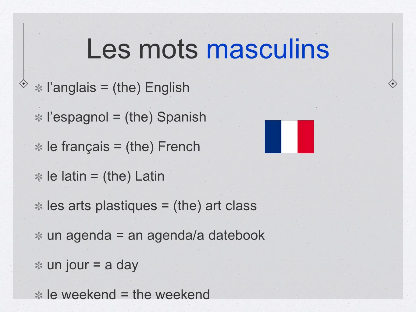 Les mots masculins langlais = (the) English lespagnol = (the) Spanish le français = (the) French le latin = (the) Latin les arts plastiques = (the) ar