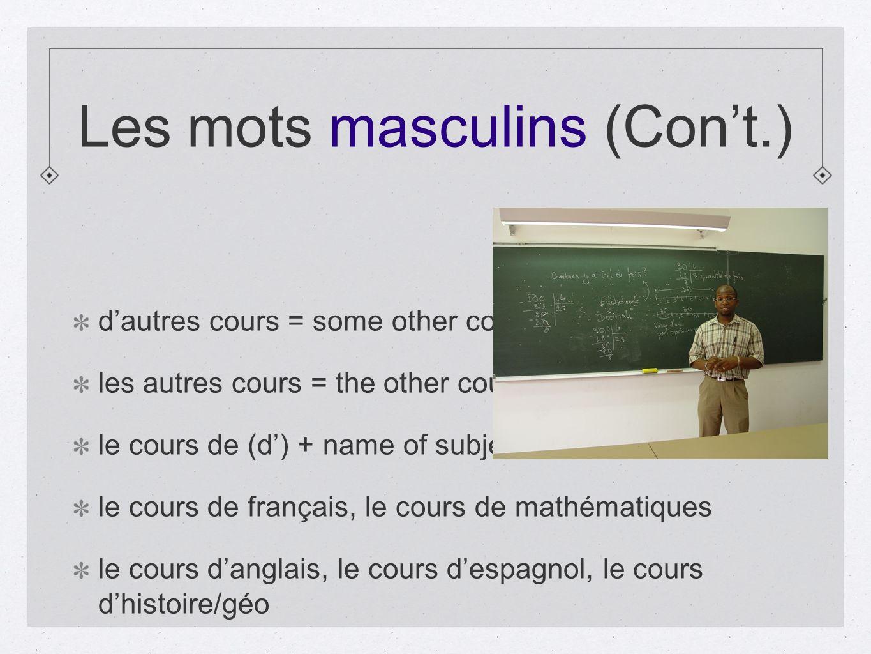 Les mots masculins (Cont.) dautres cours = some other courses les autres cours = the other courses le cours de (d) + name of subject le cours de franç