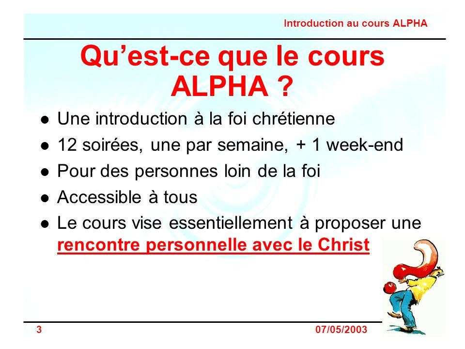 Introduction au cours ALPHA 4 07/05/2003 Doù vient le cours ALPHA .