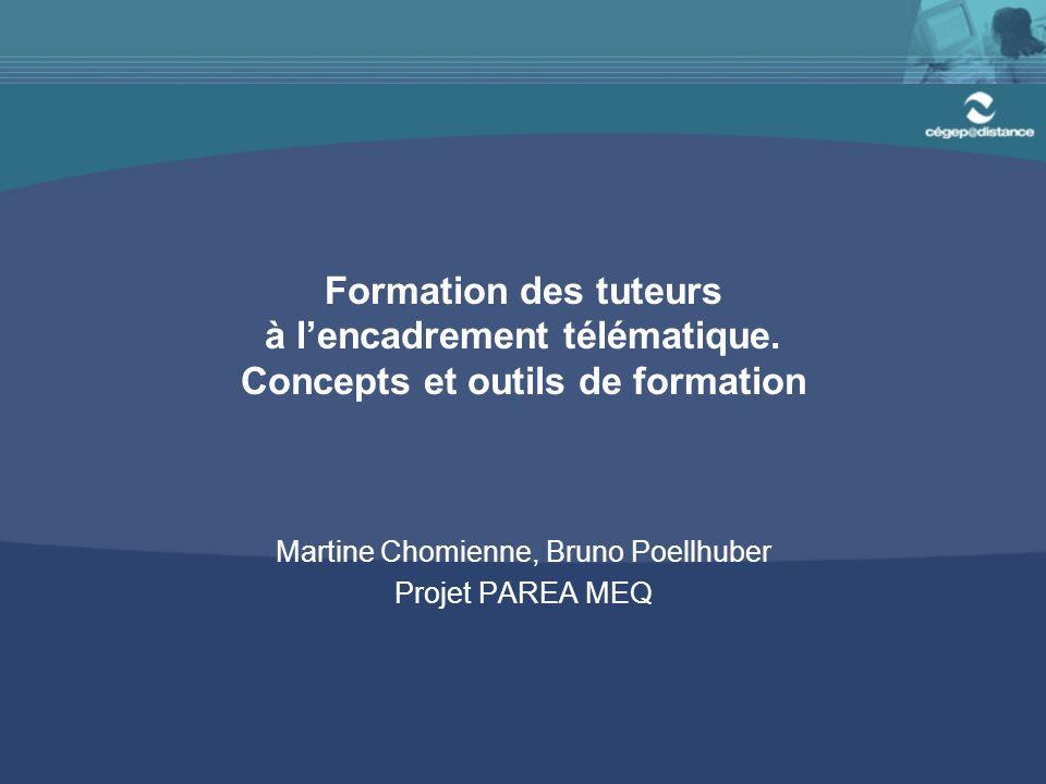 Formation des tuteurs à lencadrement télématique. Concepts et outils de formation Martine Chomienne, Bruno Poellhuber Projet PAREA MEQ