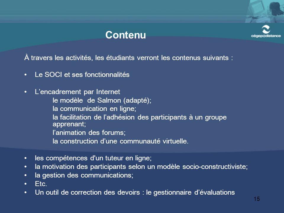 15 Contenu À travers les activités, les étudiants verront les contenus suivants : Le SOCI et ses fonctionnalités Lencadrement par Internet le modèle d