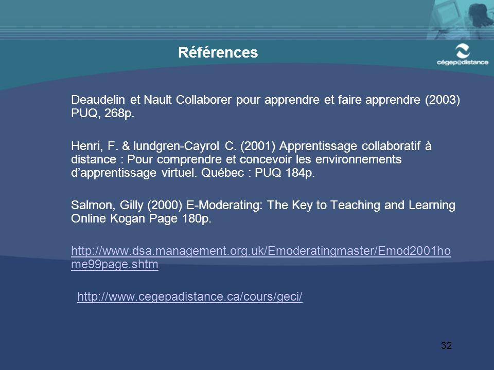 32 Références Deaudelin et Nault Collaborer pour apprendre et faire apprendre (2003) PUQ, 268p. Henri, F. & lundgren-Cayrol C. (2001) Apprentissage co