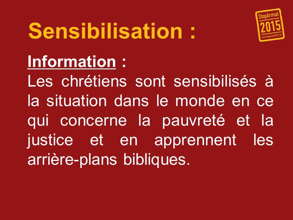 Sensibilisation : Information : Les chrétiens sont sensibilisés à la situation dans le monde en ce qui concerne la pauvreté et la justice et en appren