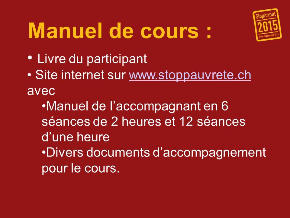 Manuel de cours : Livre du participant Site internet sur www.stoppauvrete.ch avecwww.stoppauvrete.ch Manuel de laccompagnant en 6 séances de 2 heures