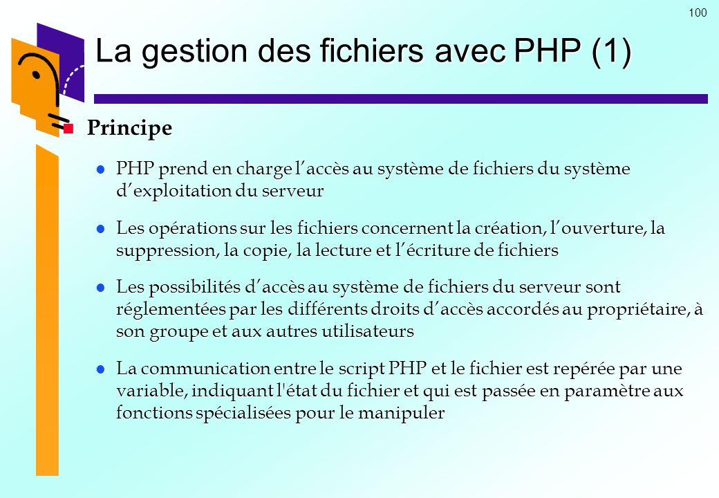 100 La gestion des fichiers avec PHP (1) Principe Principe PHP prend en charge laccès au système de fichiers du système dexploitation du serveur PHP p