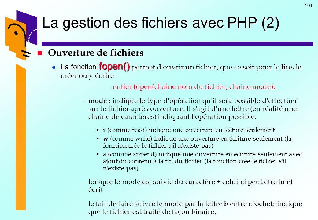101 La gestion des fichiers avec PHP (2) Ouverture de fichiers Ouverture de fichiers La fonction fopen() permet d'ouvrir un fichier, que ce soit pour