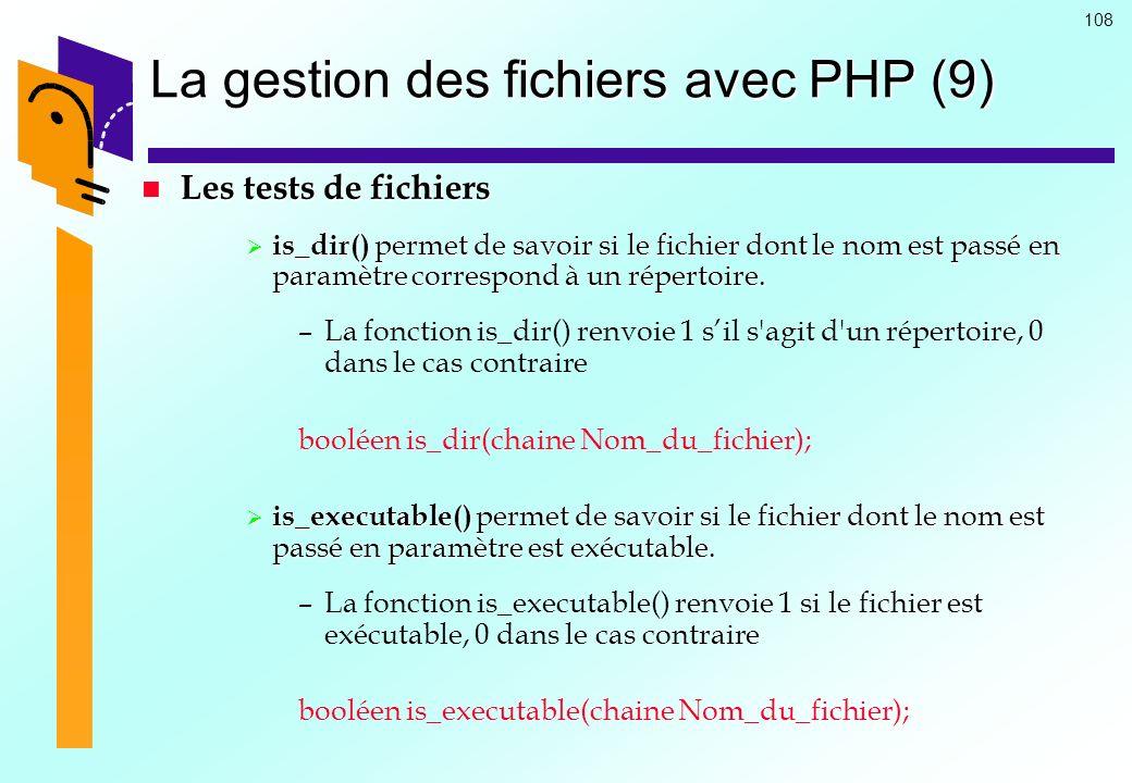 108 La gestion des fichiers avec PHP (9) Les tests de fichiers Les tests de fichiers is_dir() permet de savoir si le fichier dont le nom est passé en