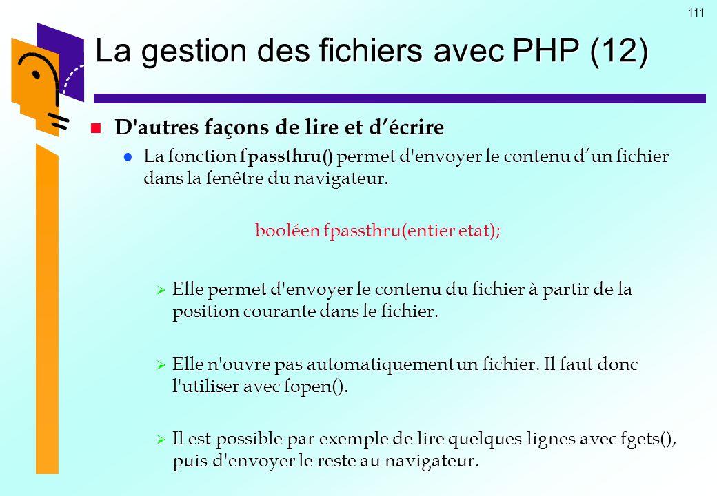 111 La gestion des fichiers avec PHP (12) D'autres façons de lire et décrire D'autres façons de lire et décrire La fonction fpassthru() permet d'envoy