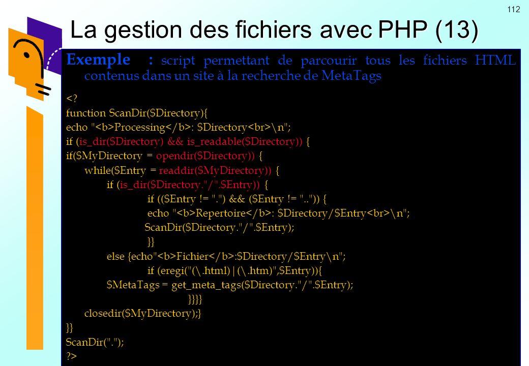 112 La gestion des fichiers avec PHP (13) Exemple : script permettant de parcourir tous les fichiers HTML contenus dans un site à la recherche de Meta