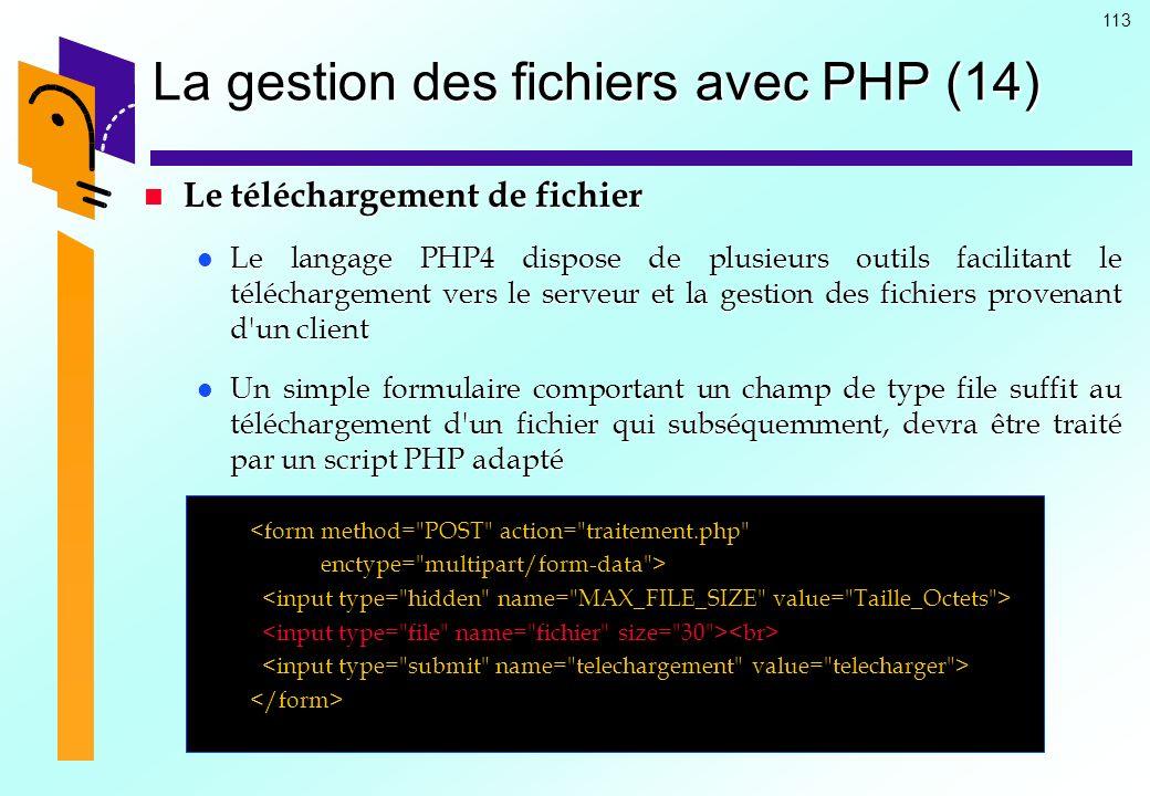 113 La gestion des fichiers avec PHP (14) Le téléchargement de fichier Le téléchargement de fichier Le langage PHP4 dispose de plusieurs outils facili