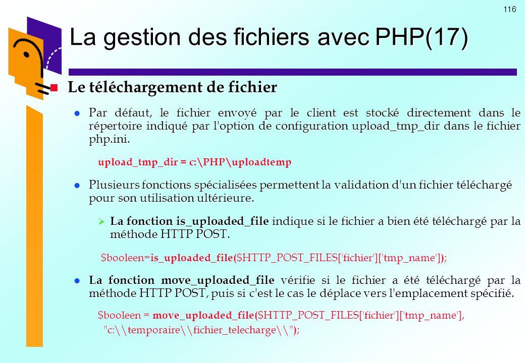 116 La gestion des fichiers avec PHP(17) Le téléchargement de fichier Le téléchargement de fichier Par défaut, le fichier envoyé par le client est sto