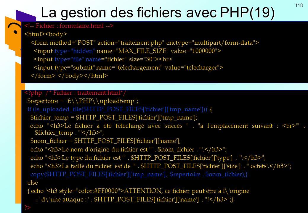 118 La gestion des fichiers avec PHP(19) <?php /* Fichier : traitement.html*/ $repertoire =