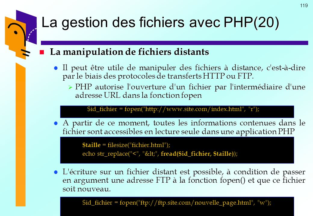 119 La gestion des fichiers avec PHP(20) La manipulation de fichiers distants La manipulation de fichiers distants Il peut être utile de manipuler des