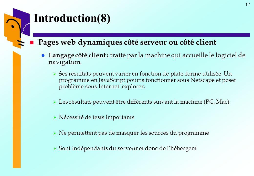 12 Introduction(8) Pages web dynamiques côté serveur ou côté client Pages web dynamiques côté serveur ou côté client Langage côté client : traité par