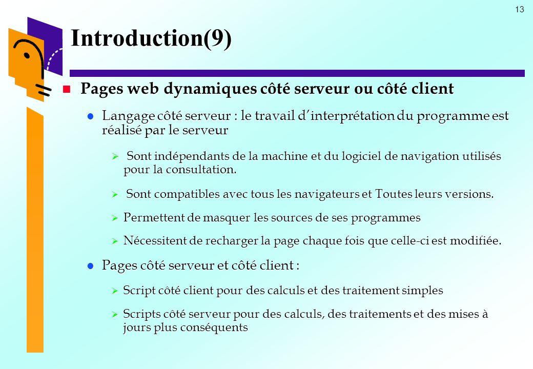 13 Introduction(9) Pages web dynamiques côté serveur ou côté client Pages web dynamiques côté serveur ou côté client Langage côté serveur : le travail
