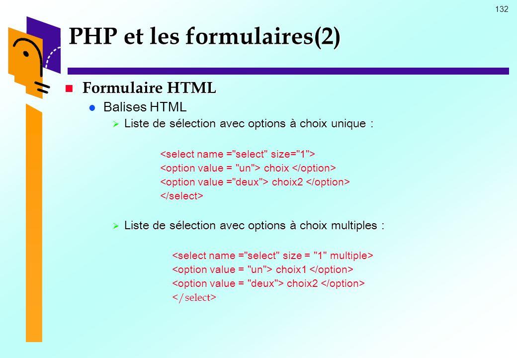132 PHP et les formulaires(2) Formulaire HTML Formulaire HTML Balises HTML Liste de sélection avec options à choix unique : Liste de sélection avec op