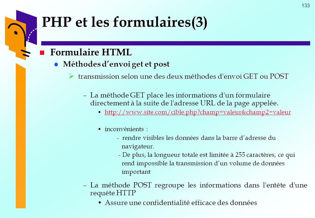 133 PHP et les formulaires(3) Formulaire HTML Formulaire HTML Méthodes denvoi get et post Méthodes denvoi get et post transmission selon une des deux