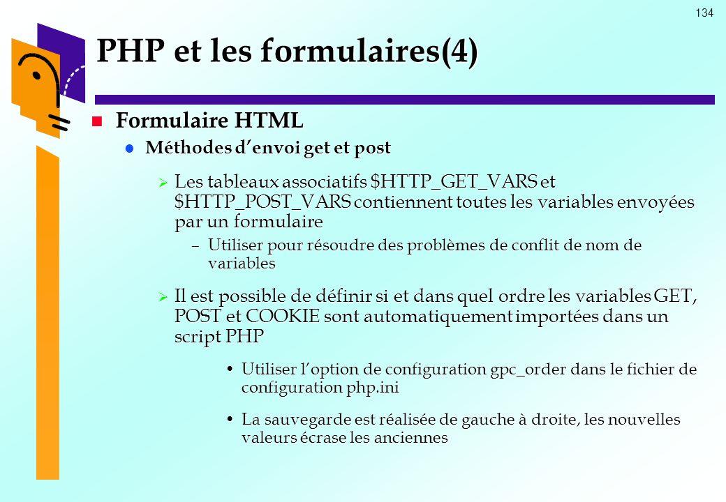 134 PHP et les formulaires(4) Formulaire HTML Formulaire HTML Méthodes denvoi get et post Méthodes denvoi get et post Les tableaux associatifs $HTTP_G