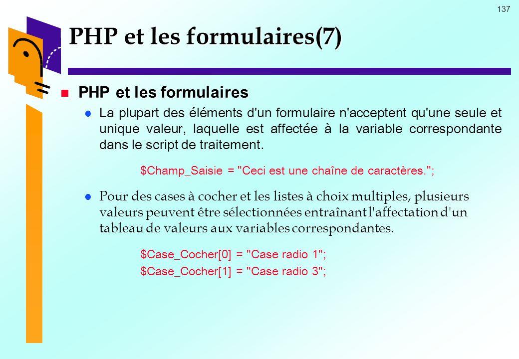 137 PHP et les formulaires(7) PHP et les formulaires PHP et les formulaires La plupart des éléments d'un formulaire n'acceptent qu'une seule et unique