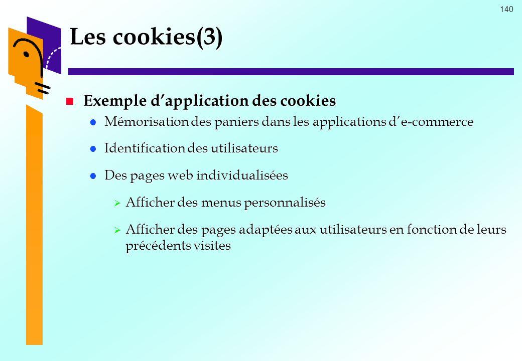 140 Les cookies(3) Exemple dapplication des cookies Exemple dapplication des cookies Mémorisation des paniers dans les applications de-commerce Mémori