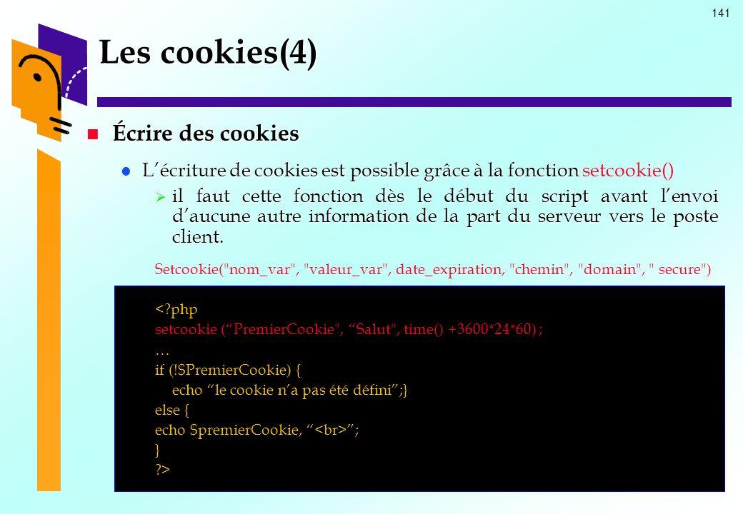 141 Les cookies(4) Écrire des cookies Écrire des cookies Lécriture de cookies est possible grâce à la fonction Lécriture de cookies est possible grâce
