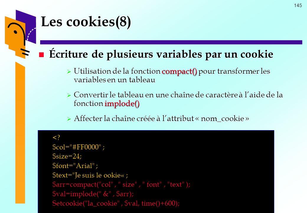 145 Les cookies(8) Écriture de plusieurs variables par un cookie Écriture de plusieurs variables par un cookie Utilisation de la fonction compact() po