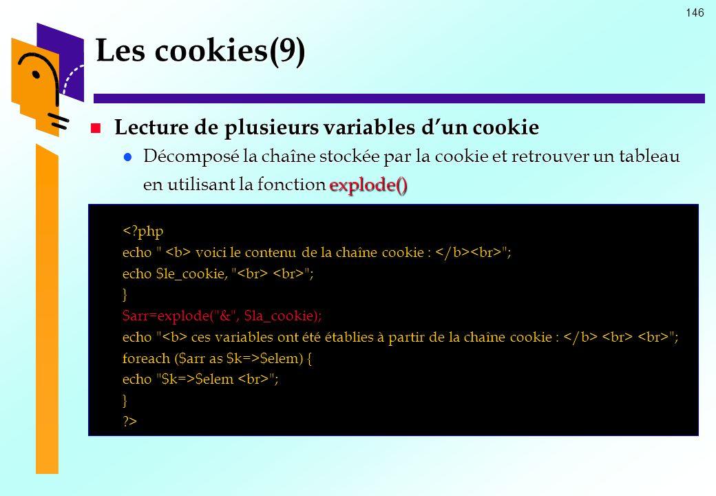 146 Les cookies(9) Lecture de plusieurs variables dun cookie Lecture de plusieurs variables dun cookie Décomposé la chaîne stockée par la cookie et re
