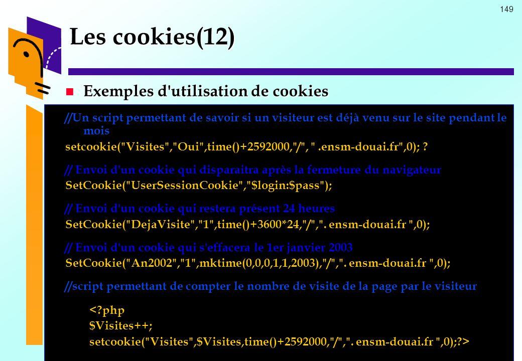 149 Les cookies(12) Exemples d'utilisation de cookies Exemples d'utilisation de cookies //Un script permettant de savoir si un visiteur est déjà venu