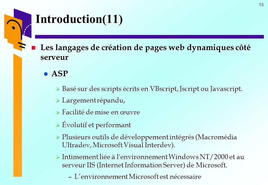 15 Introduction(11) Les langages de création de pages web dynamiques côté serveur Les langages de création de pages web dynamiques côté serveur ASP AS