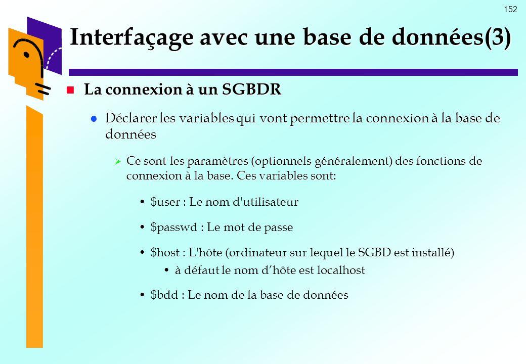 152 Interfaçage avec une base de données(3) La connexion à un SGBDR La connexion à un SGBDR Déclarer les variables qui vont permettre la connexion à l