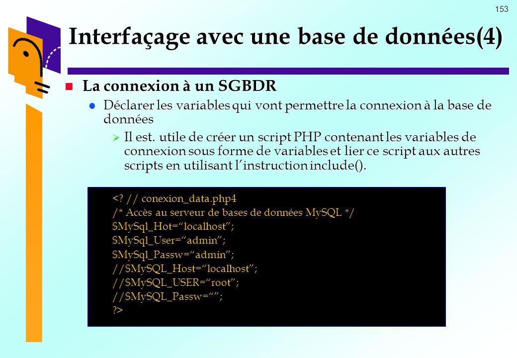 153 Interfaçage avec une base de données(4) La connexion à un SGBDR La connexion à un SGBDR Déclarer les variables qui vont permettre la connexion à l