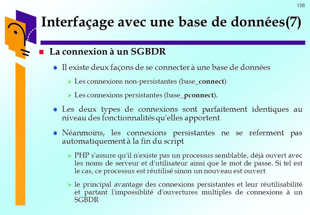 156 Interfaçage avec une base de données(7) La connexion à un SGBDR La connexion à un SGBDR Il existe deux façons de se connecter à une base de donnée