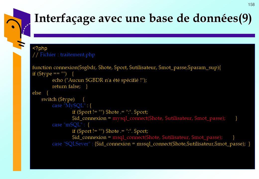 158 Interfaçage avec une base de données(9) <?php // Fichier : traitement.php function connexion($sgbdr, $hote, $port, $utilisateur, $mot_passe,$param